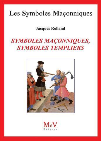 Couverture du livre « Les symboles maçonniques T.60 ; symboles maçonniques, symboles templiers » de Jacques Rolland aux éditions Maison De Vie