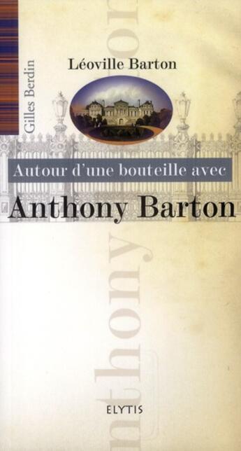 Couverture du livre « AUTOUR D'UNE BOUTEILLE AVEC ; autour d'une bouteille avec Anthony Barton » de Gilles Berdin aux éditions Elytis