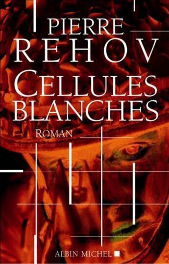 Couverture du livre « Cellules blanches » de Pierre Rehov aux éditions Albin Michel