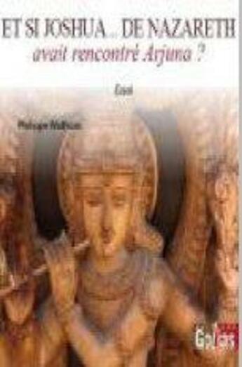 Couverture du livre « Et si Joshua... de Nazareth avait rencontré Arjuna ? » de Philippe Wolfrom aux éditions Golias