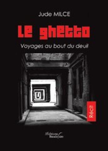 Couverture du livre « Le ghetto, voyage au bout du deuil » de Milce aux éditions Baudelaire
