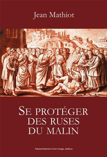 Couverture du livre « Se protéger des ruses du malin » de Jean Mathiot aux éditions R.a. Image