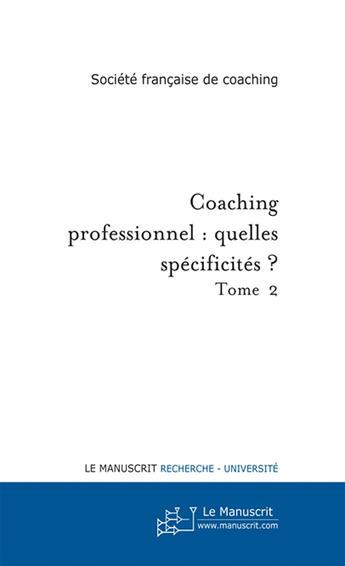 Couverture du livre « Coaching professionel ; quelles spécificités ? » de  aux éditions Le Manuscrit