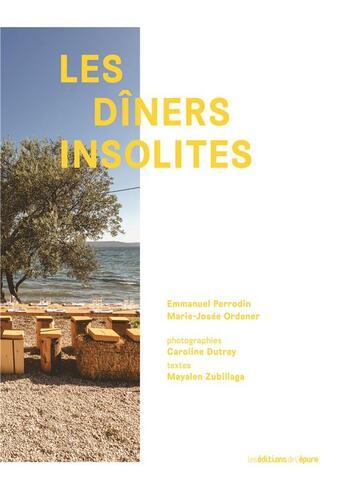Couverture du livre « Les dîners insolites » de Mayalen Zubillaga et Emmanuel Perrodin aux éditions Epure