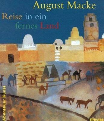 Couverture du livre « August macke reise in ein fernes land (adventures in art/abenteuer kunst) » de Wenzel Angela aux éditions Prestel