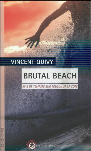 Couverture du livre « Brutal beach ; avis de tempête sur Toulon et la côte » de Vincent Quivy aux éditions Wartberg