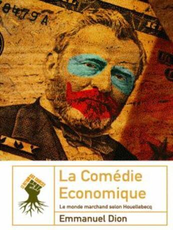 Couverture du livre « La comédie économique » de Emmanuel Dion aux éditions Le Retour Aux Sources