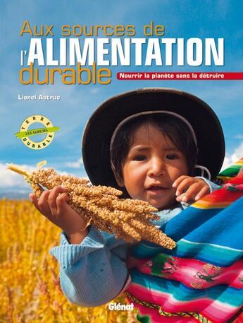 Couverture du livre « Aux sources de l'alimentation durable ; nourrir la planète sans la détruire » de Lionel Astruc aux éditions Glenat