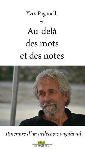 Couverture du livre « Au-delà des mots et des notes » de Yves Paganelli aux éditions Septeditions