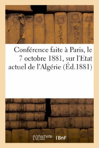 Couverture du livre « Conference faite a paris, le 7 octobre 1881, sur l'etat actuel de l'algerie » de Say Louis aux éditions Hachette Bnf