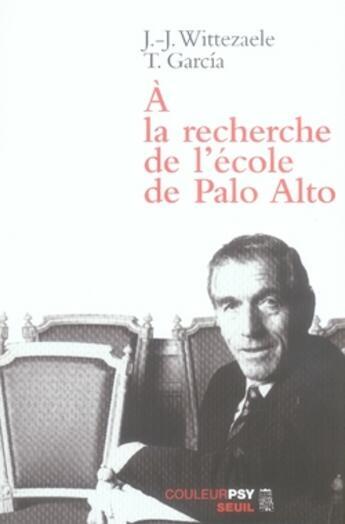 Couverture du livre « à la recherche de l'école de palo alto » de Wittezaele Jean-Jacq aux éditions Seuil