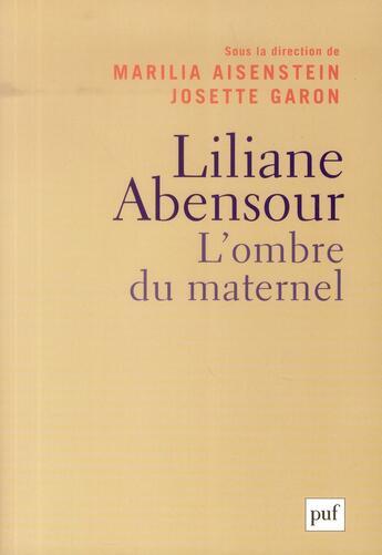 Couverture du livre « Liliane Abensour ; l'ombre du maternel » de Marilia Aisenstein et Josette Garon aux éditions Puf