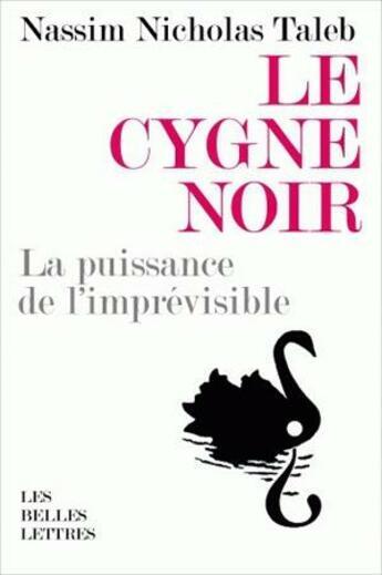Couverture du livre « Le cygne noir ; la puissance de l'imprévisible » de Nassim Nicholas Taleb aux éditions Belles Lettres