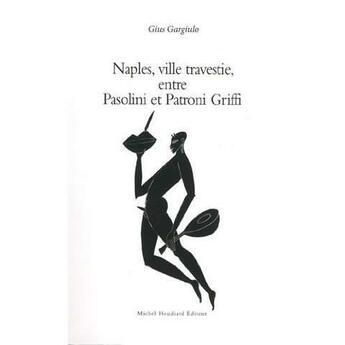 Couverture du livre « Naples, ,ville travestie, entre Pasolini et Patroni Griffi » de Gius Gargiulo aux éditions Michel Houdiard