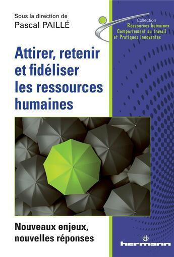 Couverture du livre « Attirer, retenir et fideliser les ressources humaines » de Pascal Paille aux éditions Hermann
