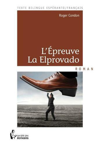 Couverture du livre « L'épreuve ; la elprovado » de Roger Condon aux éditions Societe Des Ecrivains