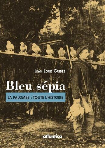 Couverture du livre « Bleu sépia ; la palombe : toute l'histoire » de Jean-Louis Guidez et Urbe Condita aux éditions Atlantica