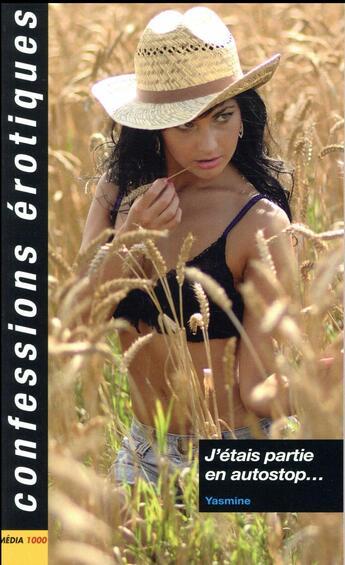 Couverture du livre « Confessions érotiques ; j'étais partie en auto-stop... » de Yasmine aux éditions Media 1000