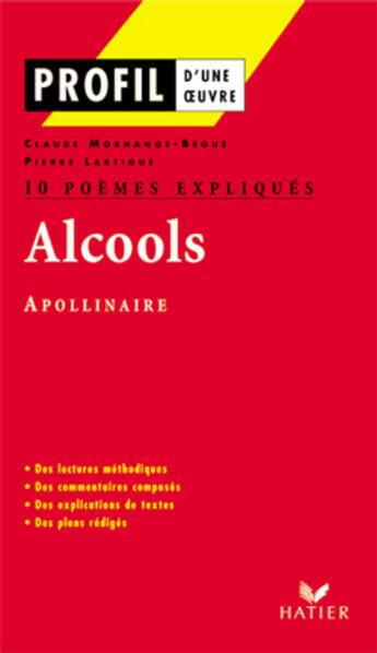 Couverture du livre « Alcools d'Apollinaire ; 10 poèmes expliqués » de Claude Morhange-Begue et Pierre Lartigue aux éditions Hatier
