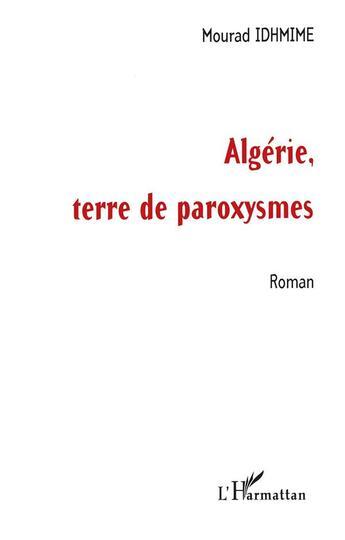 Couverture du livre « Algerie Terre De Paroxysmes » de Mourad Idhmime aux éditions Harmattan