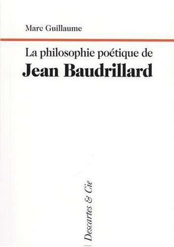 Couverture du livre « La philosophie poétique de Jean Baudrillard » de Marc Guillaume aux éditions Descartes & Cie