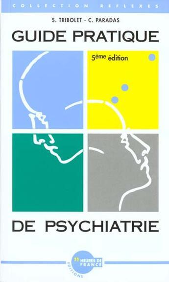 Couverture du livre « Guide pratique de psychiatrie (5e édition) » de Tribolet et Paradas aux éditions Heures De France