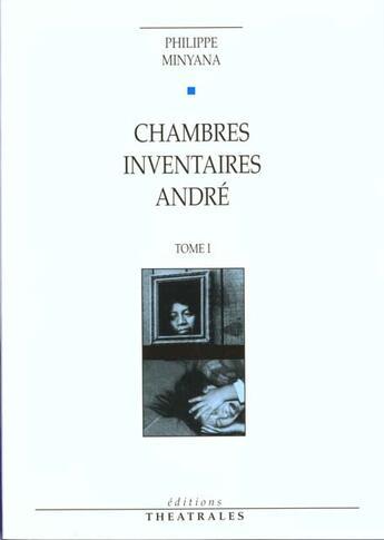 Couverture du livre « Chambres / inventaires / André t.1 » de Philippe Minyana aux éditions Theatrales