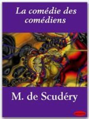 Couverture du livre « La comédie des comédiens » de Georges De Scudery aux éditions Ebookslib
