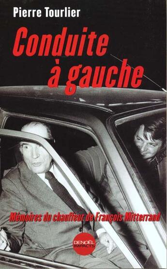 Couverture du livre « Conduite a gauche - memoires du chauffeur de francois mitterrand » de Pierre Tourlier aux éditions Denoel
