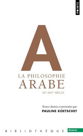 Couverture du livre « La philosophie arabe ; IXe-XIVe siècles » de Pauline Koetschet aux éditions Points