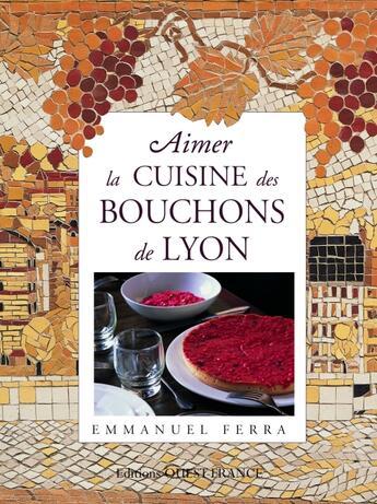 Couverture du livre « Aimer la cuisine des bouchons de Lyon » de Ferra E-Benaouda D aux éditions Ouest France