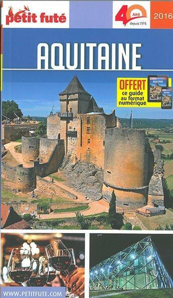 Couverture du livre « Guide Petit Fute ; Region ; Aquitaine (Edition 2016) » de Collectif Petit Fute aux éditions Le Petit Fute