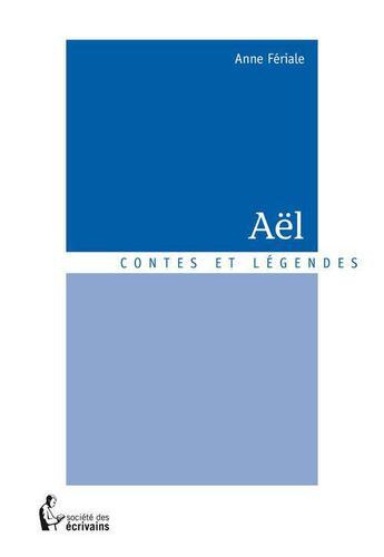 Couverture du livre « Aël » de Anne Feriale aux éditions Societe Des Ecrivains