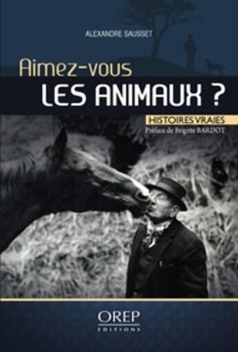 Couverture du livre « Aimez-vous les animaux ? histoires vraies » de Alexandre Sausset aux éditions Orep