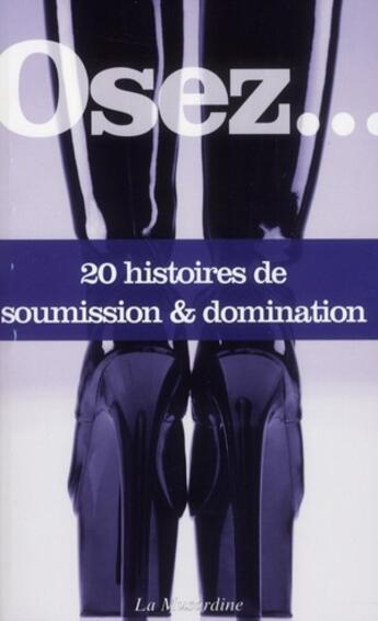 Couverture du livre « OSEZ ; 20 histoires de soumission & domination » de Collectif aux éditions La Musardine