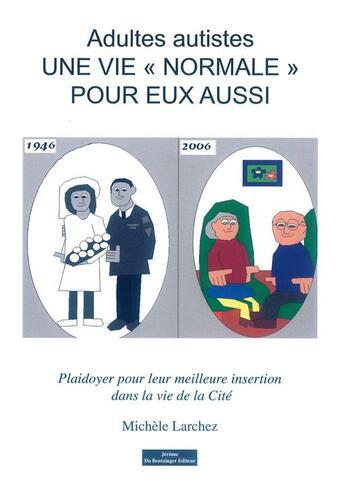 Couverture du livre « Adultes Autistes Une Vie Normale Pour Eux Aussi » de Michele Larchez aux éditions Do Bentzinger