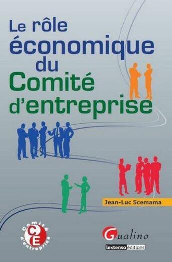 Couverture du livre « Le rôle économique du comité d'entreprise » de Jean-Luc Scemama aux éditions Gualino Editeur