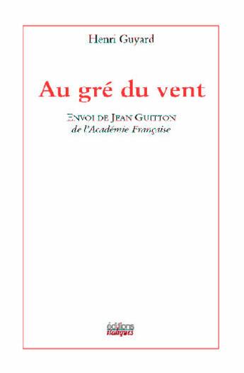 Couverture du livre « Au Gre Du Vent » de Henri Guyard aux éditions Italiques