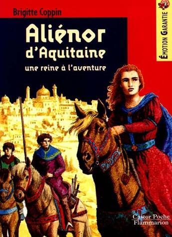 Couverture du livre « Alienor d'aquitaine, une reine a l'aventure (anc ed) - - senior, des 11/12ans » de Brigitte Coppin aux éditions Flammarion