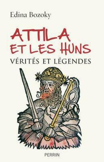 Couverture du livre « Attila et les Huns ; vérités et légendes » de Edina Bozoky aux éditions Perrin