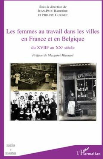 Couverture du livre « Les femmes au travail dans les villes en France et en Belgique du XVIIIe au XXe siècle » de Jean-Paul Barriere et Philippe Guignet aux éditions L'harmattan
