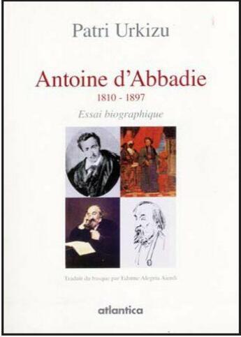 Couverture du livre « Antoine d'Abbadie (1810-1897) » de Patri Urkizu aux éditions Atlantica