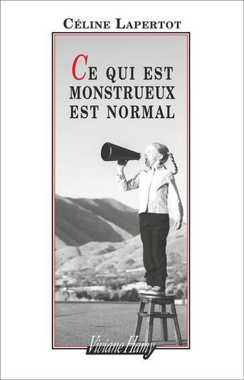Couverture du livre « Ce qui est monstrueux est normal » de Celine Lapertot aux éditions Viviane Hamy