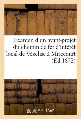 Couverture du livre « Avant-Projet Du Chemin De Fer D'Interet Local De Vezelise A Mirecourt Et De Toul A Colombey » de  aux éditions Hachette Bnf