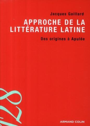Couverture du livre « Approche de la littérature latine ; des origines à Apulée » de Jacques Gaillard aux éditions Armand Colin