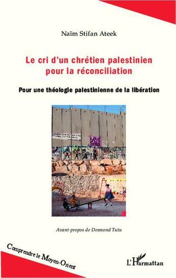 Couverture du livre « Le cri d'un chrétien palestinien pour la réconciliation ; pour une théologie palestinienne de la libération » de Naim Stifan Ateek aux éditions Editions L'harmattan