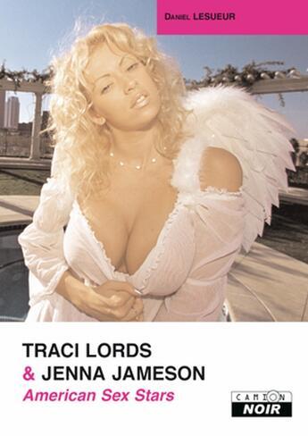 Couverture du livre « American sex stars ; Traci Lords & Jenna Jameson » de Daniel Lesueur aux éditions Camion Blanc