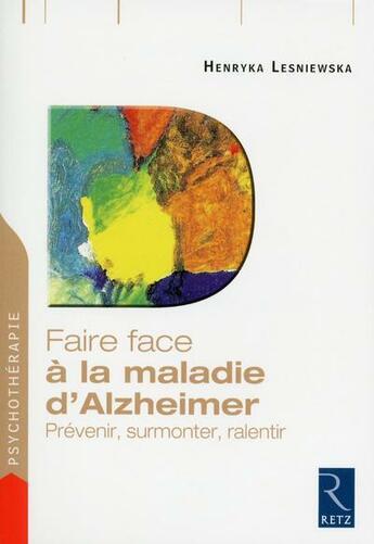 Couverture du livre « Faire Face ; A La Maladie D'Alzheimer » de Henryka Lesniewska aux éditions Retz