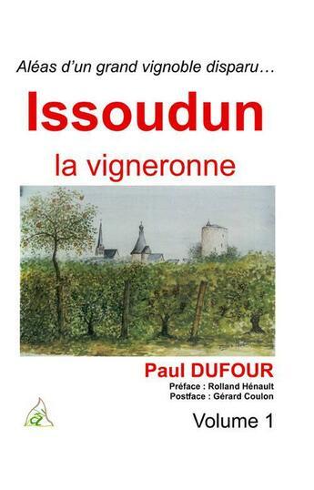 Couverture du livre « Aléas d'un grand vignoble disparu ; Issoudun la vigneronne t.1 » de Paul Dufour aux éditions A A Z Patrimoine