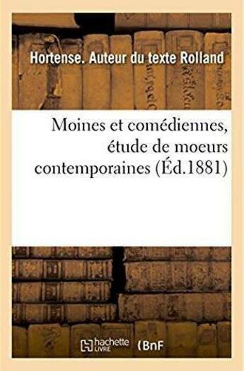 Couverture du livre « Moines et comediennes, etude de moeurs contemporaines » de Rolland Hortense aux éditions Hachette Bnf